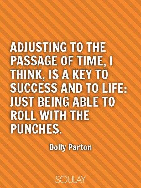 Adjusting to the passage of time, I think, is a key to success and to life: just being able to ro... (Poster)