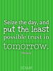 Seize the day, and put the least possible trust in tomorrow. - Quote Poster