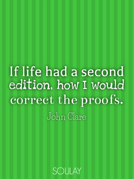 If life had a second edition, how I would correct the proofs. (Poster)