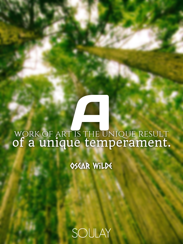 A work of art is the unique result of a unique temperament. - Quote Poster