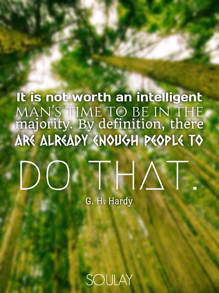 It is not worth an intelligent man's time to be in the majority. By definition, there are already... (Poster)