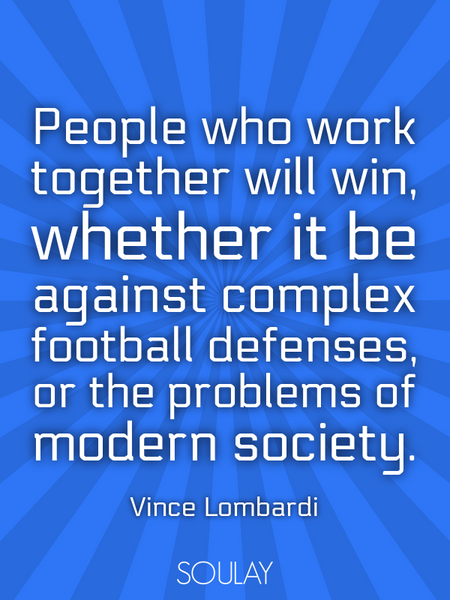 People who work together will win, whether it be against complex football defenses, or the proble... (Poster)