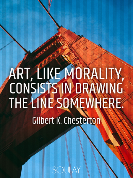 Art, like morality, consists in drawing the line somewhere. (Poster)