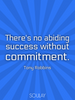 There's no abiding success without commitment. - Quote Poster
