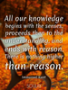 All our knowledge begins with the senses, proceeds then to the unde... - Quote Poster