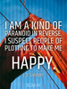 I am a kind of paranoid in reverse. I suspect people of plotting to... - Quote Poster