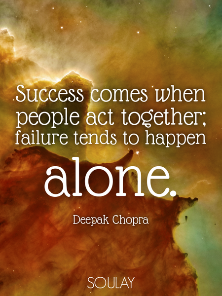 Success comes when people act together; failure tends to happen alone. (Poster)