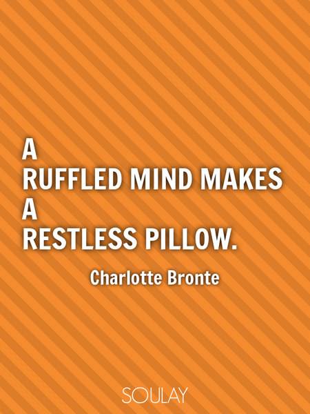 A ruffled mind makes a restless pillow. (Poster)