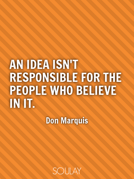 An idea isn't responsible for the people who believe in it. (Poster)