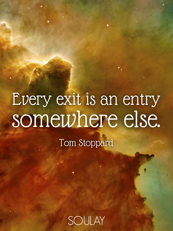 Every exit is an entry somewhere else. - Quote Poster