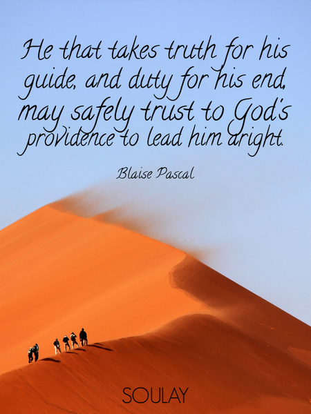 He that takes truth for his guide, and duty for his end, may safely trust to God's providence to ... (Poster)