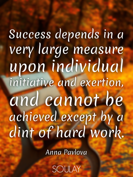 Success depends in a very large measure upon individual initiative and exertion, and cannot be ac... (Poster)