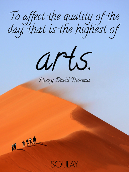 To affect the quality of the day, that is the highest of arts. (Poster)