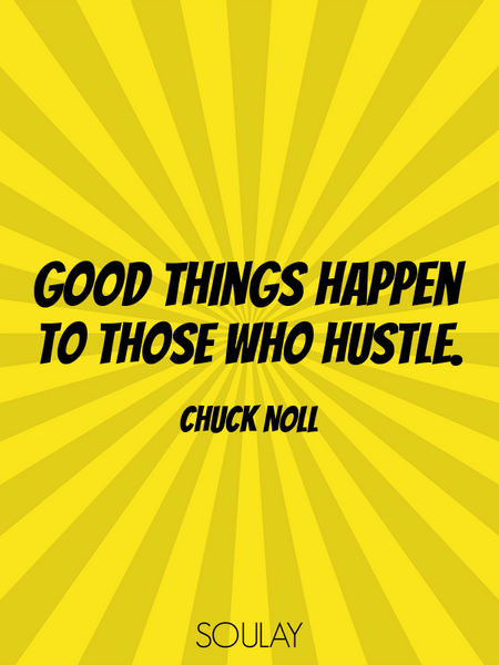 Good things happen to those who hustle. (Poster)