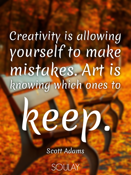 Creativity is allowing yourself to make mistakes. Art is knowing which ones to keep. (Poster)