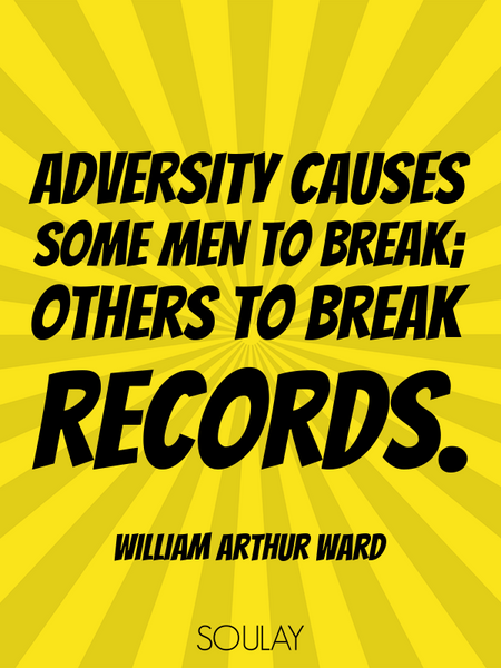Adversity causes some men to break; others to break records. (Poster)