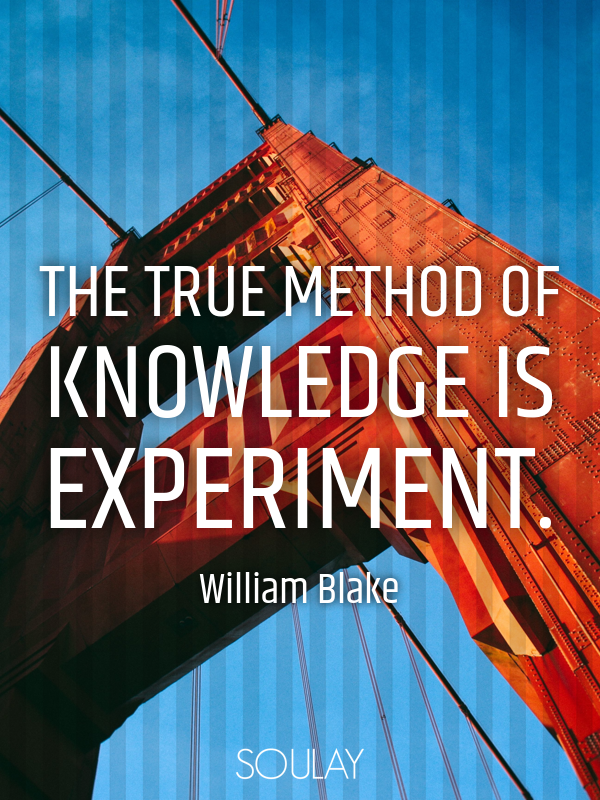 The true method of knowledge is experiment. - Quote Poster