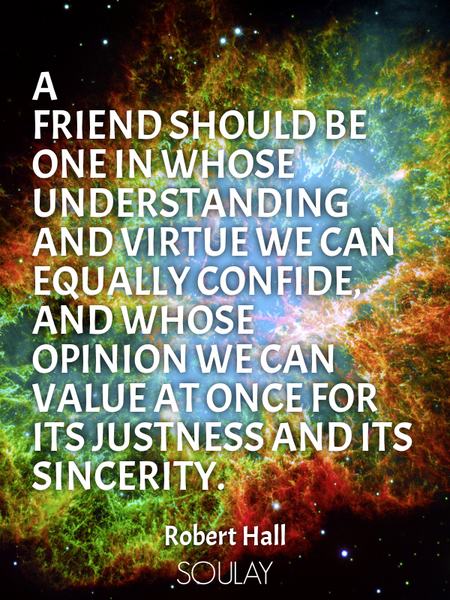 A friend should be one in whose understanding and virtue we can equally confide, and whose opinio... (Poster)