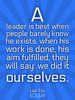 A leader is best when people barely know he exists, when his work i... - Quote Poster