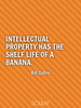 Intellectual property has the shelf life of a banana. - Quote Poster