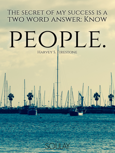 The secret of my success is a two word answer: Know people. (Poster)