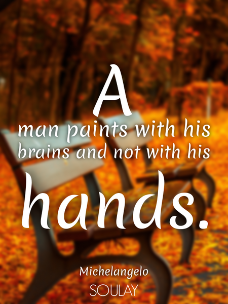 A man paints with his brains and not with his hands. (Poster)