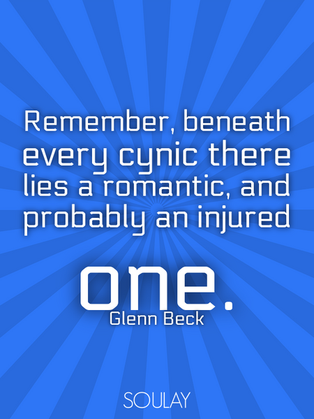 Remember, beneath every cynic there lies a romantic, and probably an injured one. (Poster)