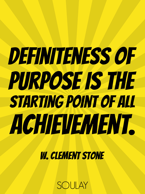 Definiteness of purpose is the starting point of all achievement. - Quote Poster