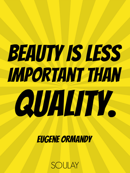 Beauty is less important than quality. (Poster)