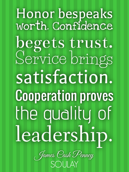 Honor bespeaks worth. Confidence begets trust. Service brings satisfaction. Cooperation proves th... (Poster)
