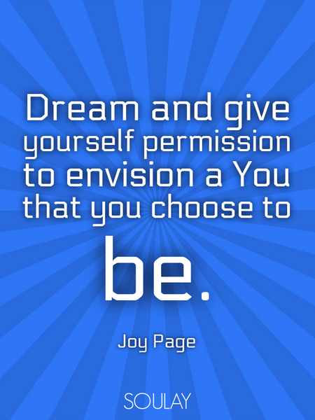 Dream and give yourself permission to envision a You that you choose to be. (Poster)