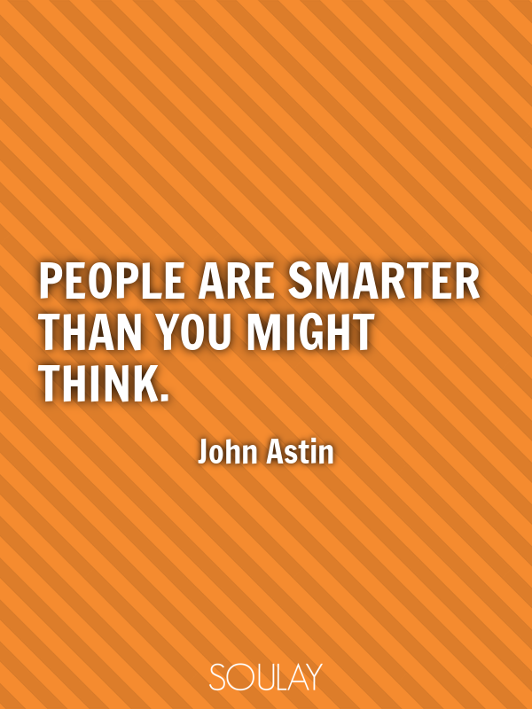 People are smarter than you might think. - Quote Poster