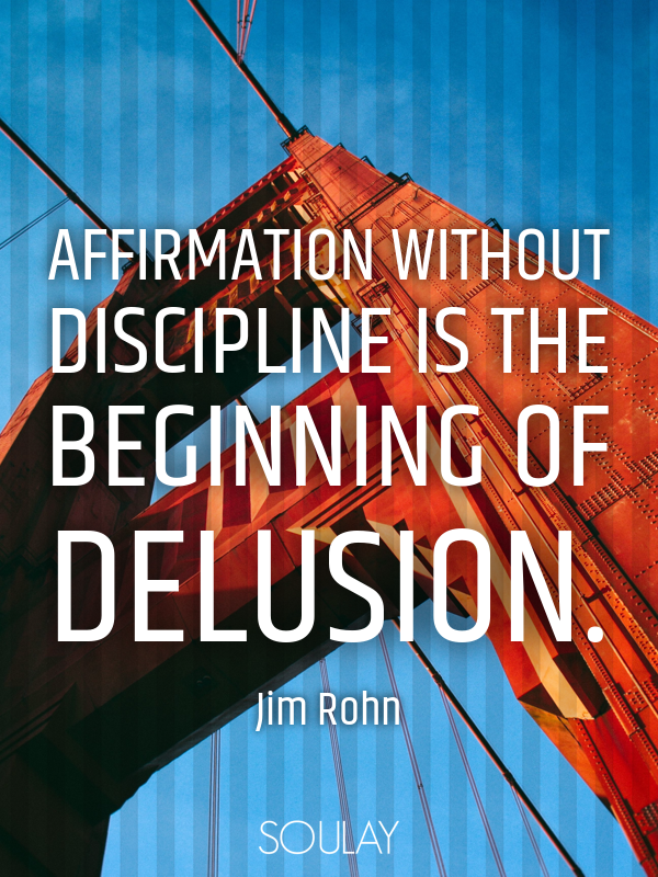 Affirmation without discipline is the beginning of delusion. - Quote Poster