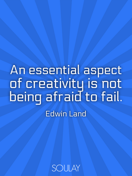 An essential aspect of creativity is not being afraid to fail. (Poster)
