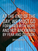 At the end of the day, we must go forward with hope and not backwar... - Quote Poster