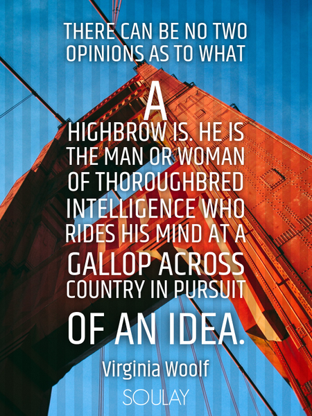 There can be no two opinions as to what a highbrow is. He is the man or woman of thoroughbred int... (Poster)