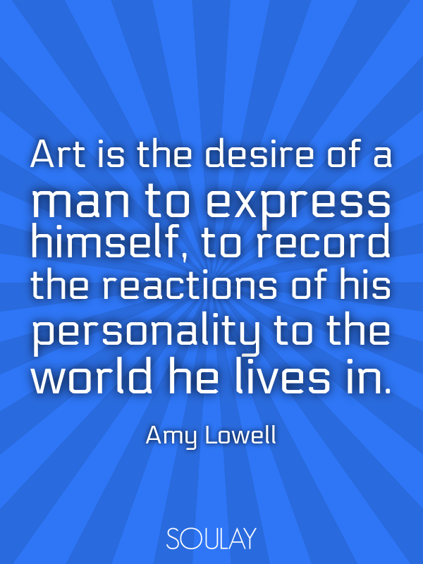 Art is the desire of a man to express himself, to record the reacti... - Quote Poster