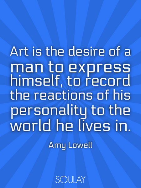 Art is the desire of a man to express himself, to record the reactions of his personality to the ... (Poster)