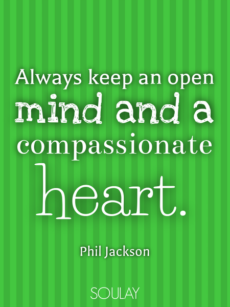 Always keep an open mind and a compassionate heart. (Poster)