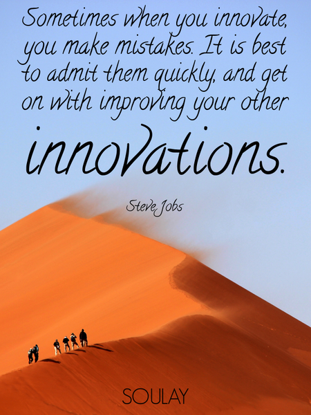 Sometimes when you innovate, you make mistakes. It is best to admit them quickly, and get on with... (Poster)