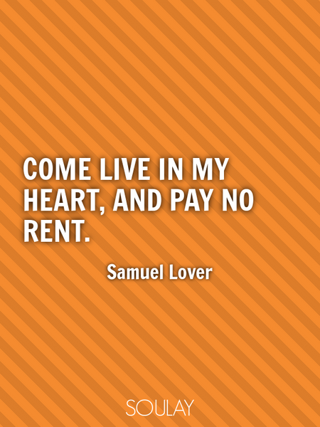 Come live in my heart, and pay no rent. (Poster)