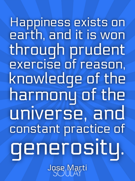Happiness exists on earth, and it is won through prudent exercise of reason, knowledge of the har... (Poster)