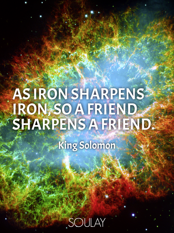 As iron sharpens iron, so a friend sharpens a friend. - Quote Poster