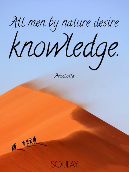 All men by nature desire knowledge. (Poster)