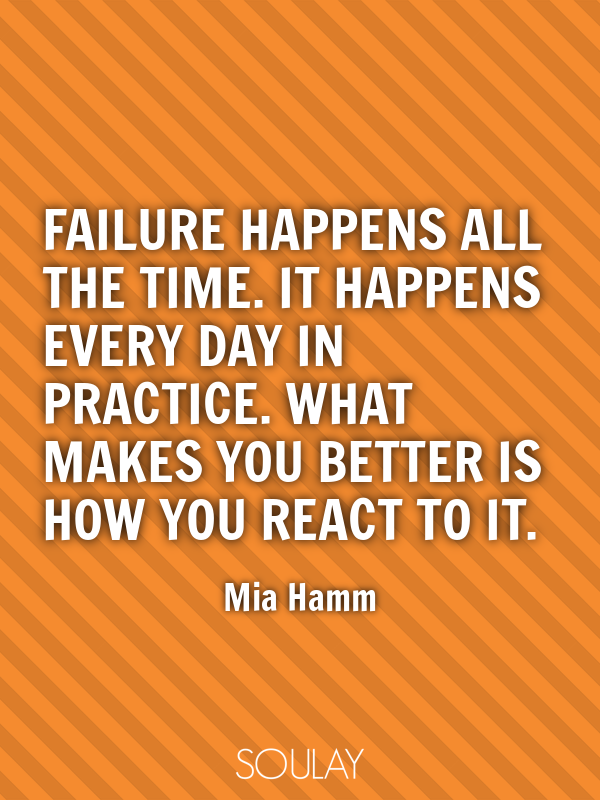 Failure happens all the time. It happens every day in practice. Wha... - Quote Poster