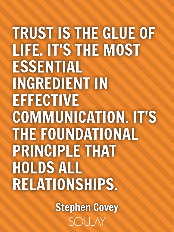 Trust is the glue of life. It's the most essential ingredient in ef... - Quote Poster