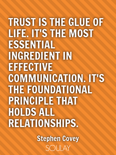 Trust is the glue of life. It's the most essential ingredient in effective communication. It's th... (Poster)
