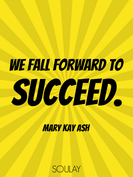 We fall forward to succeed. (Poster)