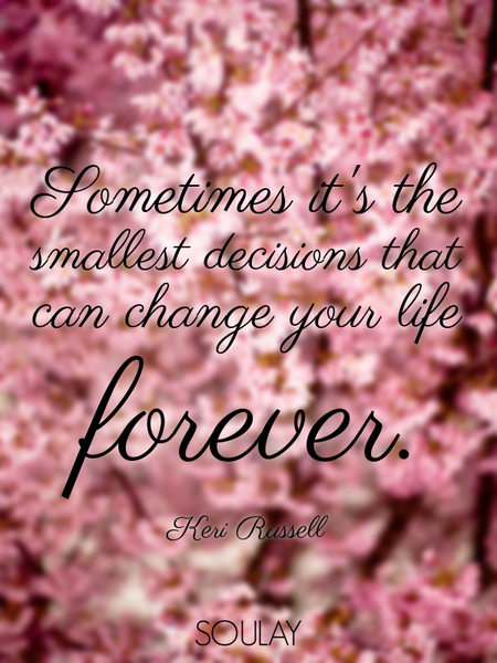 Sometimes it's the smallest decisions that can change your life forever. (Poster)
