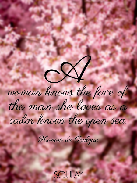 A woman knows the face of the man she loves as a sailor knows the open sea. (Poster)